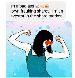 I'm a badass. I own freaking shares! I'm an investor in the share market!